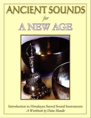 Ancient Sounds for a New Age: Introduction to Himalayan Sacred Sound Instruments ebook by Diane Mandle
