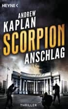 Scorpion: Anschlag - Thriller - ebook by Andrew Kaplan, Wolfgang Thon