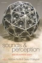 Sounds and Perception ebook by Matthew Nudds,Casey O'Callaghan