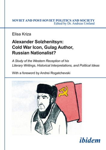 Alexander Solzhenitsyn: Cold War Icon, Gulag Author, Russian Nationalist? - A Study of His Western Reception ebook by Elisa Kriza
