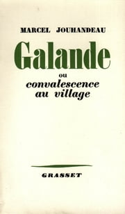 Galande ou convalescence au village ebook by Marcel Jouhandeau