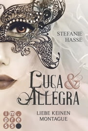 Liebe keinen Montague (Luca & Allegra 1) ebook by Stefanie Hasse