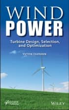 Wind Power - Turbine Design, Selection, and Optimization ebook by Victor M. Lyatkher
