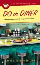 Do Or Diner - A Comfort Food Mystery ebook by Christine Wenger