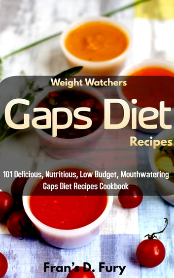 Weight Watchers Gaps Diet Recipes - 101 Delicious, Nutritious, Low Budget, Mouthwatering Gaps Diet Recipes Cookbook ebook by Fran's D. Fury