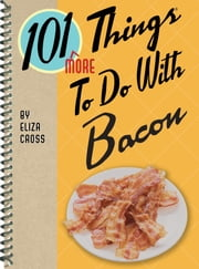 101 More Things to Do with Bacon ebook by Eliza Cross
