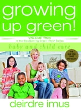 Growing Up Green: Baby and Child Care - Volume 2 in the Bestselling Green This! Series ebook by Deirdre Imus