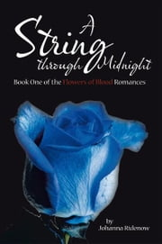 A String through Midnight - Book One of the Flowers of Blood Romances ebook by Johanna Ridenow