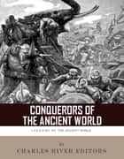 Conquerors of the Ancient World: The Lives and Legacies of Alexander the Great and Julius Caesar eBook by Charles River Editors