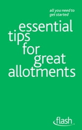 Essential Tips for Great Allotments: Flash ebook by Geoff Stokes