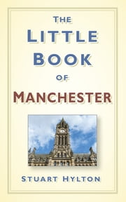 The Little Book of Manchester ebook by Stuart Hylton