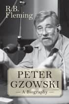 Peter Gzowski - A Biography ebook by R.B. Fleming