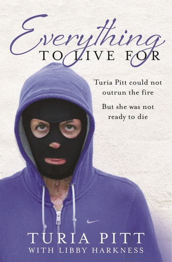 Everything to Live For - The Inspirational Story of Turia Pitt ebook by Turia Pitt