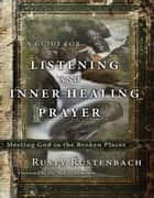 A Guide for Listening and Inner-Healing Prayer ebook by Rusty Rustenbach