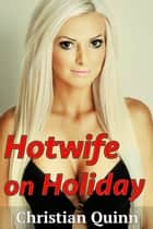 Hotwife on Holiday ebook by Christian Quinn