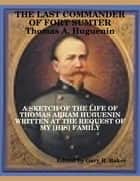The Last Commander of Fort Sumter: Thomas Abram Huguenin ebook by Gary R. Baker