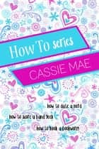 How To Series - How To Series ebook by Cassie Mae