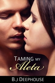 Taming My Aleta ebook by BJ Deephouse