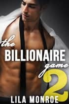The Billionaire Game 2 ebook by Lila Monroe