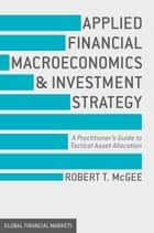 Applied Financial Macroeconomics and Investment Strategy ebook by Robert T. McGee