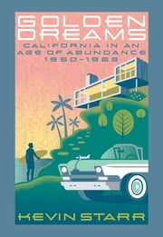 Golden Dreams - California in an Age of Abundance, 1950-1963 ebook by Kevin Starr