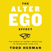 The Alter Ego Effect - The Power of Secret Identities to Transform Your Life 有聲書 by Todd Herman