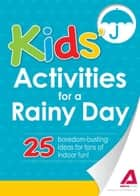 Kids' Activities for a Rainy Day: 25 boredom-busting ideas for tons of indoor fun! ebook by Editors of Adams Media