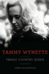 Tammy Wynette - Tragic Country Queen ebook by Jimmy McDonough