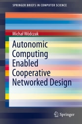 Autonomic Computing Enabled Cooperative Networked Design ebook by Michal Wodczak