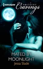 Mated by Moonlight (Mills & Boon Nocturne Cravings) ebook by Jessa Slade
