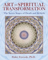Art and Spiritual Transformation - The Seven Stages of Death and Rebirth ebook by Finley Eversole, Ph.D.