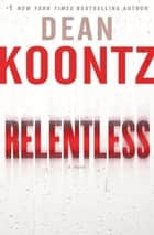 Relentless - A Novel ebook by Dean Koontz