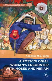 A Postcolonial Woman's Encounter with Moses and Miriam ebook by Angeline M.G. Song