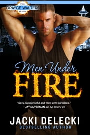 Men Under Fire - Book Three in The Grayce Walters Romantic Suspense Series ebook by Jacki Delecki