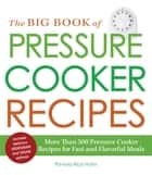 The Big Book of Pressure Cooker Recipes - More Than 500 Pressure Cooker Recipes for Fast and Flavorful Meals ebook by Pamela Rice Hahn
