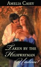 Taken By The Highwayman (Mills & Boon Historical Undone) ebook by Amelia Casey