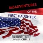 Misadventures of the First Daughter audiobook by