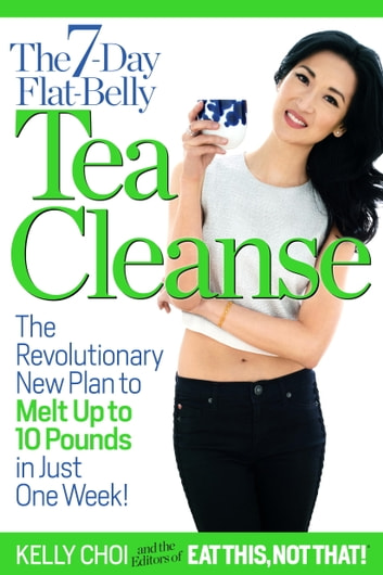 The 7 day flat belly tea cleanse ebook by kelly choi the 7 day flat belly tea cleanse the revolutionary new plan to melt fandeluxe Gallery