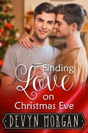 Finding Love On Christmas Eve ebook by Devyn Morgan
