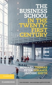 The Business School in the Twenty-First Century - Emergent Challenges and New Business Models ebook by Professor Howard Thomas,Professor Peter Lorange,Professor Jagdish Sheth