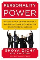 Personality Power - Discover Your Unique Profile--and Unlock Your Potential for Breakthrough Success eBook by Shoya Zichy, Ann Bidou