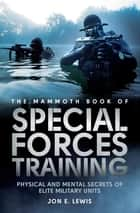 The Mammoth Book Of Special Forces Training - Physical and Mental Secrets of Elite Military Units ebook by