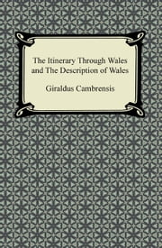 The Itinerary Through Wales and The Description of Wales ebook by Giraldus Cambrensis