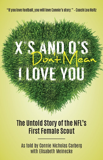 X's & O's Don't Mean I Love You - The Untold Storie of the NFL's First Female Scout ebook by Elisabeth Meinecke,Connie Nicholas Carberg