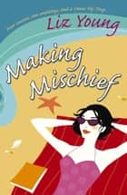 Making Mischief ebook by Liz Young