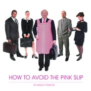 How To Avoid The Pink Slip ebook by Wesley Poriotis