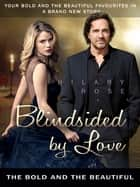 Blindsided by Love: The Bold and the Beautiful Book 7 ebook by Hilary Rose