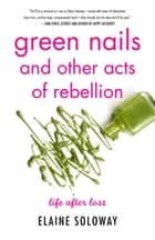Green Nails and Other Acts of Rebellion ebook by Elaine Soloway