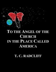 To the Angel of the Church in the Place Called America ebook by T. C. Radcliff