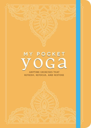 My Pocket Yoga - Anytime Exercises That Refresh, Refocus, and Restore ebook by Adams Media